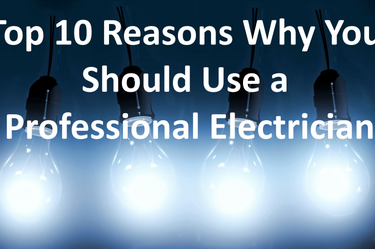 Top 10 Reasons Why You Should Use a Professional Electrician